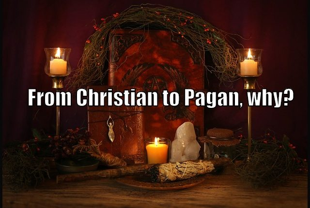 Why I Changed From Christianity To Paganism