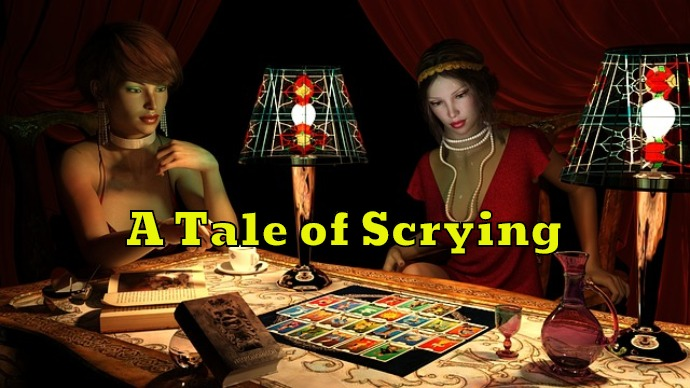 A Tale of Scrying