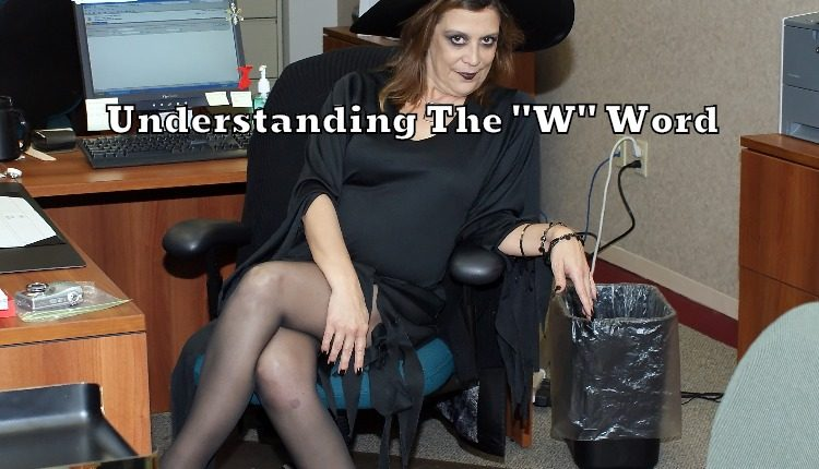 "Understanding The ""W"" Word"